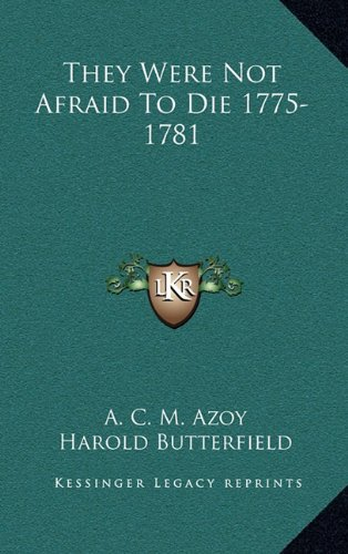 They Were Not Afraid To Die 1775-1781 [INSCRIBED]