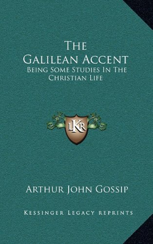 9781164500001: The Galilean Accent: Being Some Studies In The Christian Life