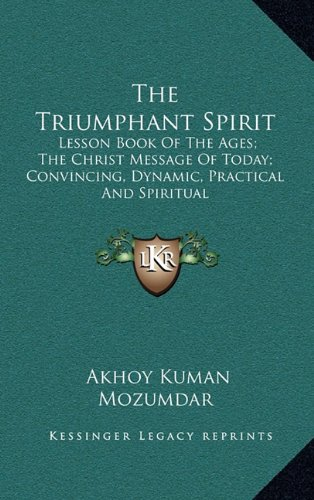9781164500230: The Triumphant Spirit: Lesson Book Of The Ages; The Christ Message Of Today; Convincing, Dynamic, Practical And Spiritual