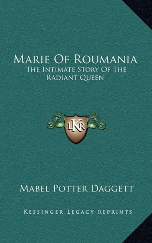 9781164500704: Marie Of Roumania: The Intimate Story Of The Radiant Queen