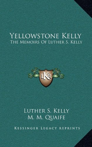 9781164500926: Yellowstone Kelly: The Memoirs Of Luther S. Kelly