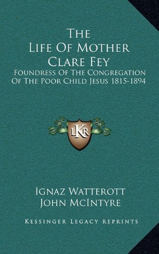 9781164501275: The Life Of Mother Clare Fey: Foundress Of The Congregation Of The Poor Child Jesus 1815-1894