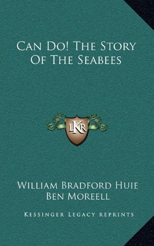 Can Do! The Story Of The Seabees: Huie, William Bradford