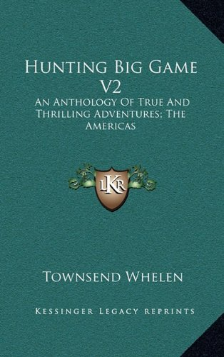 9781164502616: Hunting Big Game V2: An Anthology Of True And Thrilling Adventures; The Americas