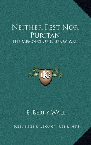 9781164502838: Neither Pest Nor Puritan: The Memoirs Of E. Berry Wall
