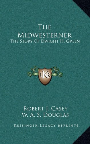 9781164502906: The Midwesterner: The Story Of Dwight H. Green