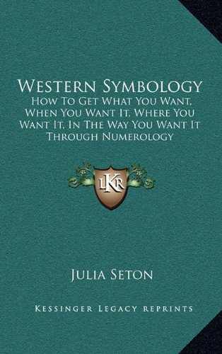 9781164502913: Western Symbology: How To Get What You Want, When You Want It, Where You Want It, In The Way You Want It Through Numerology