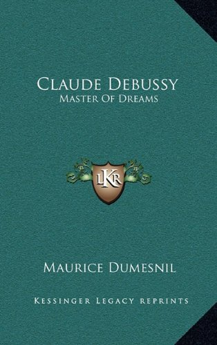 9781164502920: Claude Debussy: Master of Dreams