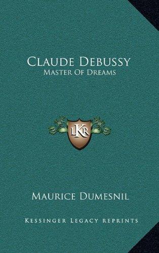 9781164502920: Claude Debussy: Master Of Dreams