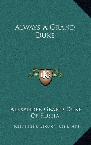 9781164503040: Always A Grand Duke