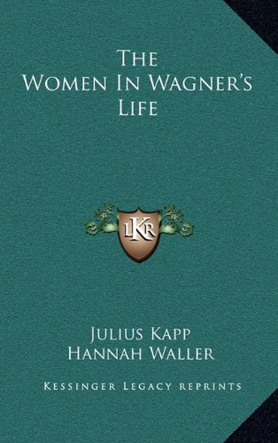9781164503187: The Women In Wagner's Life