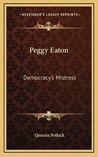 9781164503323: Peggy Eaton: Democracy's Mistress