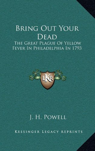 9781164503460: Bring Out Your Dead: The Great Plague Of Yellow Fever In Philadelphia In 1793