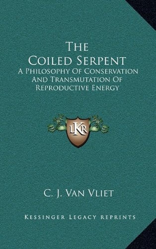 9781164503545: The Coiled Serpent: A Philosophy Of Conservation And Transmutation Of Reproductive Energy
