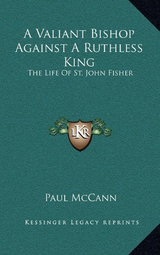 9781164503644: A Valiant Bishop Against A Ruthless King: The Life Of St. John Fisher