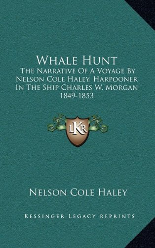 9781164504146: Whale Hunt: The Narrative of a Voyage by Nelson Cole Haley, Harpooner in the Ship Charles W. Morgan 1849-1853