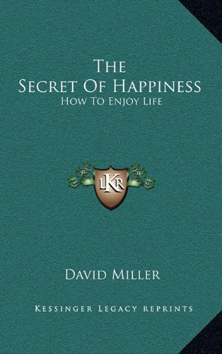 9781164504474: The Secret Of Happiness: How To Enjoy Life