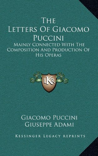 9781164504986: The Letters Of Giacomo Puccini: Mainly Connected With The Composition And Production Of His Operas
