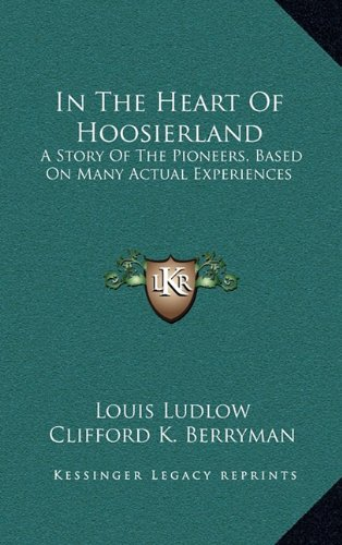 9781164505365: In The Heart Of Hoosierland: A Story Of The Pioneers, Based On Many Actual Experiences