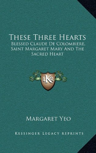 9781164505778: These Three Hearts: Blessed Claude De Colombiere, Saint Margaret Mary And The Sacred Heart