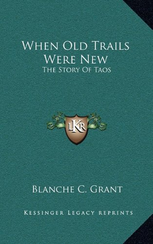 9781164506041: When Old Trails Were New: The Story Of Taos