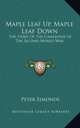 9781164506966: Maple Leaf Up, Maple Leaf Down: The Story Of The Canadians In The Second World War