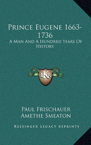 9781164507758: Prince Eugene 1663-1736: A Man And A Hundred Years Of History
