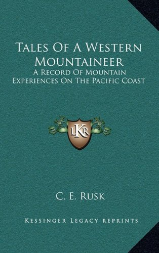 9781164507901: Tales Of A Western Mountaineer: A Record Of Mountain Experiences On The Pacific Coast