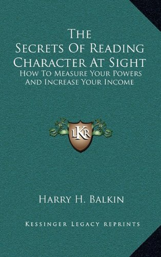 9781164507956: The Secrets Of Reading Character At Sight: How To Measure Your Powers And Increase Your Income