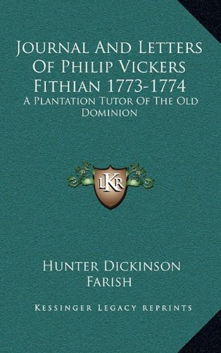 9781164507994: Journal And Letters Of Philip Vickers Fithian 1773-1774: A Plantation Tutor Of The Old Dominion