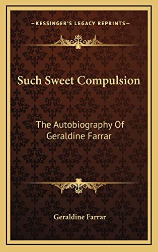 9781164508021: Such Sweet Compulsion: The Autobiography Of Geraldine Farrar