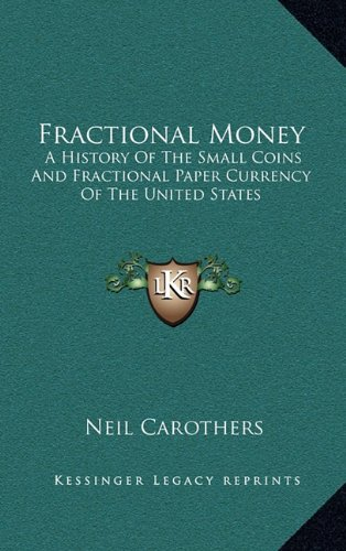 9781164508533: Fractional Money: A History Of The Small Coins And Fractional Paper Currency Of The United States