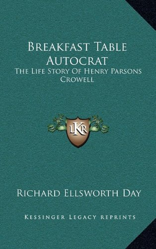 9781164508588: Breakfast Table Autocrat: The Life Story Of Henry Parsons Crowell