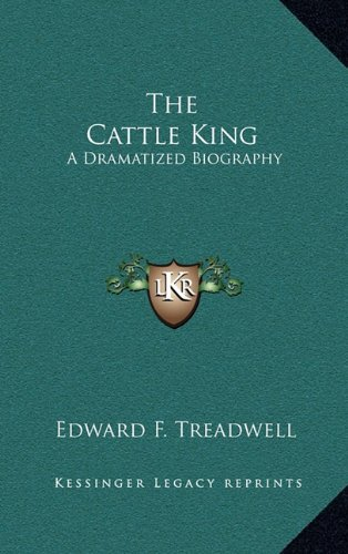 9781164508663: The Cattle King: A Dramatized Biography