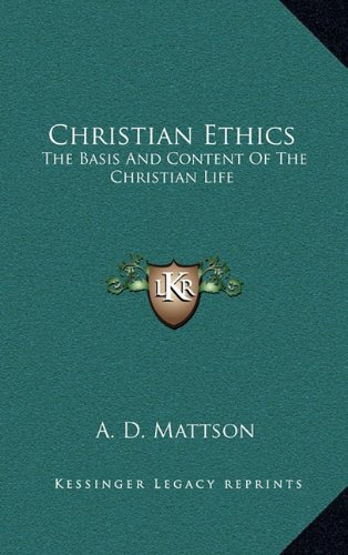 9781164508724: Christian Ethics: The Basis And Content Of The Christian Life