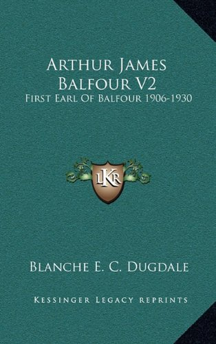 9781164508755: Arthur James Balfour V2: First Earl of Balfour 1906-1930