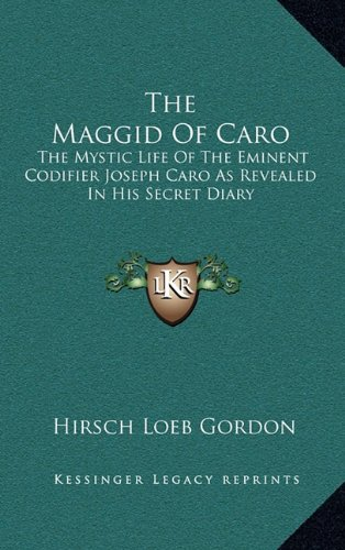 9781164509004: The Maggid Of Caro: The Mystic Life Of The Eminent Codifier Joseph Caro As Revealed In His Secret Diary