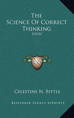 9781164509332: The Science Of Correct Thinking: Logic