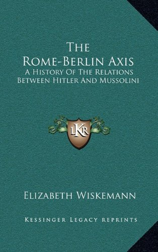 9781164509356: The Rome-Berlin Axis: A History Of The Relations Between Hitler And Mussolini