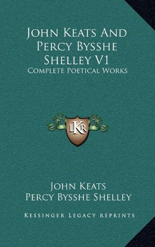 9781164509899: John Keats And Percy Bysshe Shelley V1: Complete Poetical Works