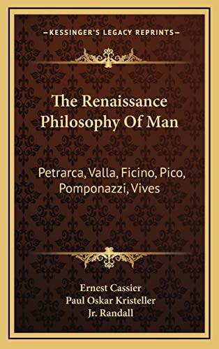 9781164510123: The Renaissance Philosophy Of Man: Petrarca, Valla, Ficino, Pico, Pomponazzi, Vives