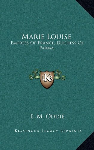 9781164510208: Marie Louise: Empress Of France, Duchess Of Parma