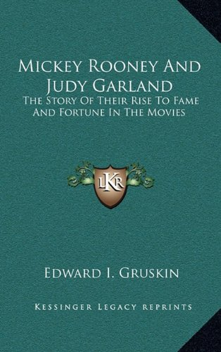 9781164510901: Mickey Rooney And Judy Garland: The Story Of Their Rise To Fame And Fortune In The Movies