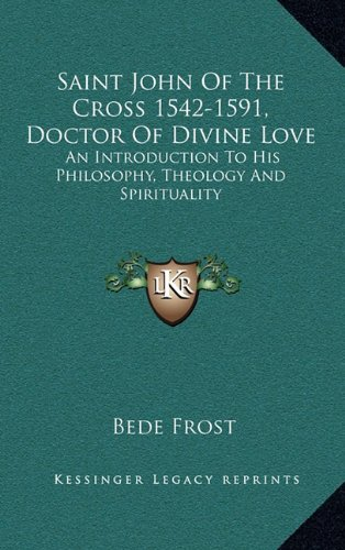 9781164510925: Saint John Of The Cross 1542-1591, Doctor Of Divine Love: An Introduction To His Philosophy, Theology And Spirituality