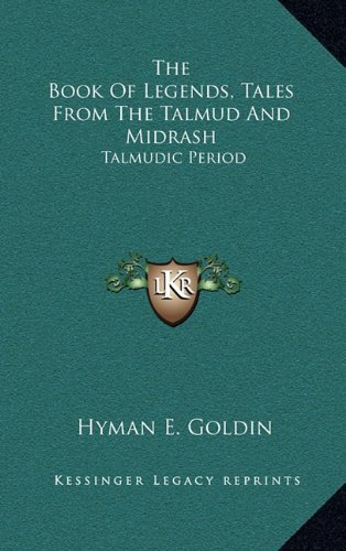 9781164511489: The Book Of Legends, Tales From The Talmud And Midrash: Talmudic Period