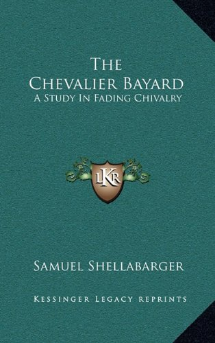9781164511557: The Chevalier Bayard: A Study In Fading Chivalry