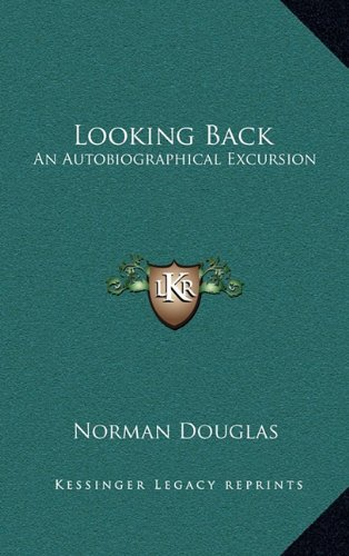 Looking Back: An Autobiographical Excursion Douglas, Norman