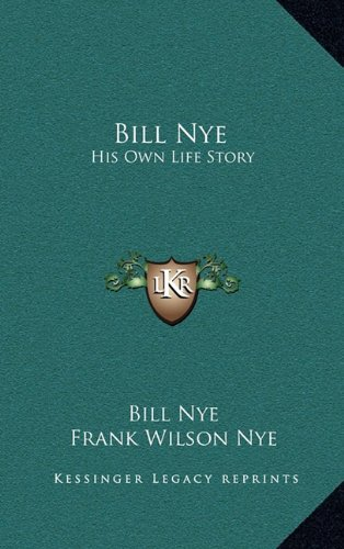 9781164512592: Bill Nye: His Own Life Story