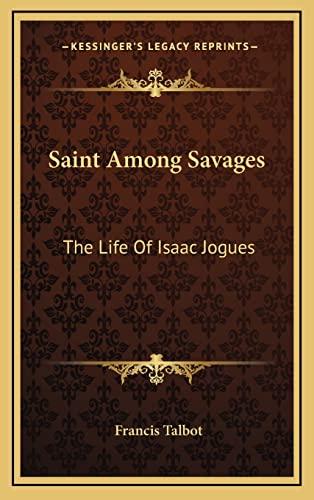 9781164513094: Saint Among Savages: The Life Of Isaac Jogues