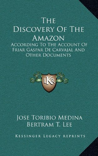 9781164513131: The Discovery Of The Amazon: According To The Account Of Friar Gaspar De Carvajal And Other Documents